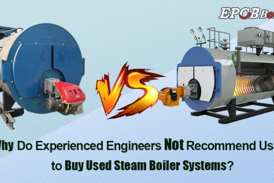 Why do experienced engineers not recommend users to buy used steam boiler systems?